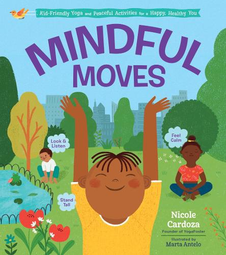 Mindful Moves: Kid-Friendly Yoga and Peaceful Activities for a Happy, Healthy You (Hardback)