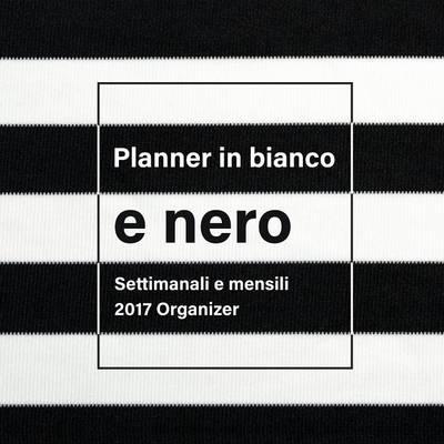 Planner in Bianco E Nero: Settimanali E Mensili 2017 Organizer (Paperback)
