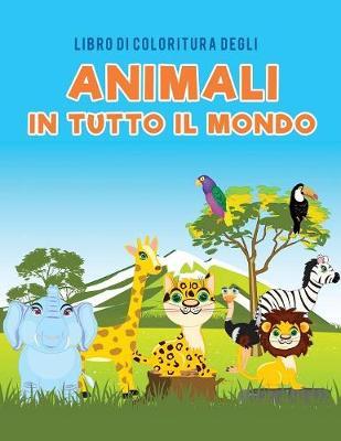 Libro Di Coloritura Degli Animali in Tutto Il Mondo (Paperback)