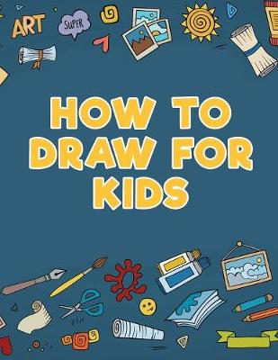 How to Draw for Kids (Paperback)
