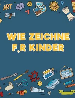 Wie Zeichne F, R Kinder (Paperback)