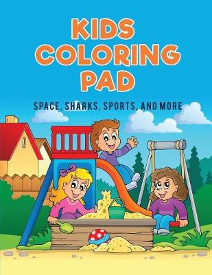 Kids Coloring Pad: Space, Sharks, Sports, and More (Paperback)
