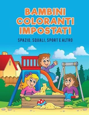 Bambini Coloranti Impostati: Spazio, Squali, Sport E Altro (Paperback)
