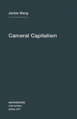 Carceral Capitalism: Volume 21 - Semiotext(e) / Intervention Series (Paperback)
