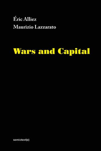Wars and Capital - Semiotext(e) / Foreign Agents (Hardback)