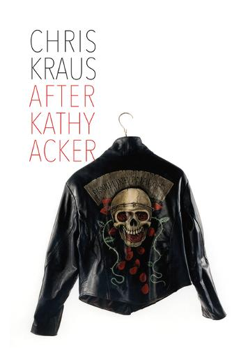 After Kathy Acker - A Literary Biography (Hardback)