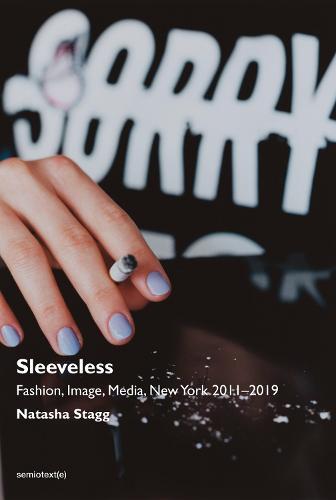 Sleeveless: Fashion, Image, Media, New York 2011-2019 - Semiotext(e) / Native Agents (Paperback)