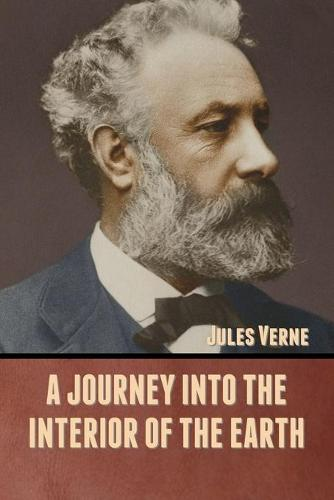 A Journey into the Interior of the Earth (Paperback)