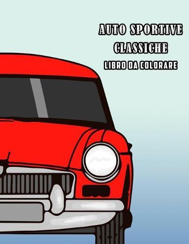 Auto Sportive Classiche Libro da Colorare (Paperback)