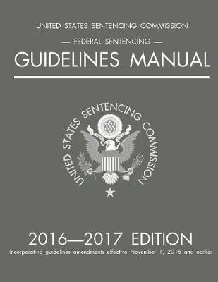 Federal Sentencing Guidelines Manual; 2016-2017 Edition (Paperback)
