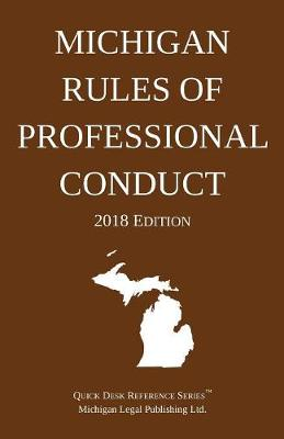 Michigan Rules of Professional Conduct; 2018 Edition - 2018 (Paperback)