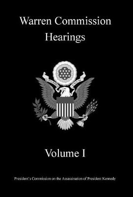 Warren Commission Hearings: Volume I (Hardback)