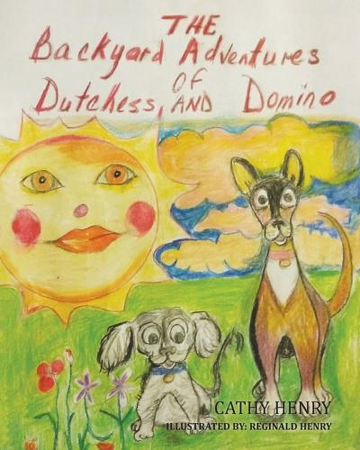The Backyard Adventures of Dutchess and Domino (Paperback)