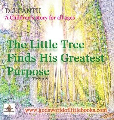 The Little Tree Finds His Greatest Purpose (Hardback)