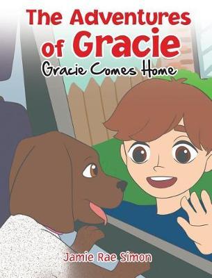 The Adventures of Gracie: Gracie Comes Home (Hardback)