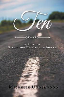 Ten: A Story of Miraculous Healing and Journey (Paperback)