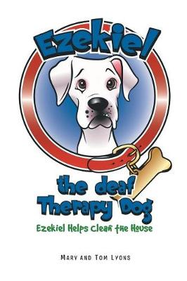 Ezekiel Helps Clean the House - Ezekiel the Deaf Therapy Dog (Paperback)
