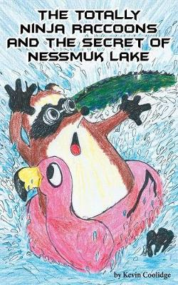 The Totally Ninja Raccoons and the Secret of Nessmuk Lake - Totally Ninja Raccoons 06 (Paperback)