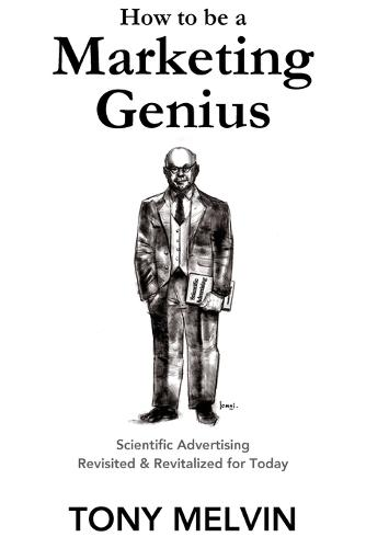 How to Be a Marketing Genius: Scientific Advertising Revisited and Revitalized for Today (Paperback)