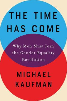 The Time Has Come: Why Men Must Join the Gender Equality Revolution (Hardback)