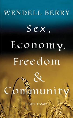 Sex, Economy, Freedom, & Community: Eight Essays (Paperback)