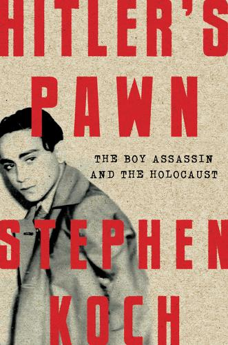 Hitler's Pawn: The Boy Assassin and the Holocaust (Hardback)