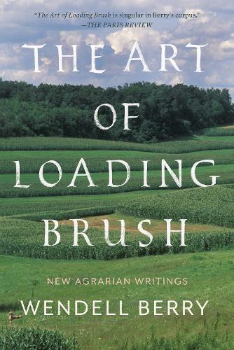 The Art of Loading Brush: New Agrarian Writings (Paperback)
