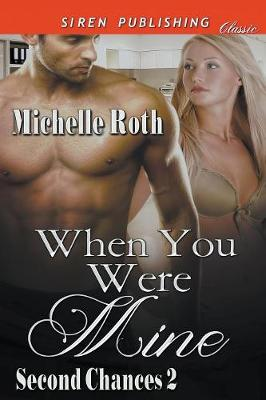 When You Were Mine [Second Chances 2] (Siren Publishing Classic) (Paperback)