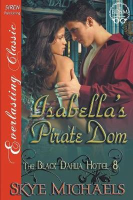 Isabella's Pirate Dom [The Black Dahlia Hotel 8] (Siren Publishing Everlasting Classic) (Paperback)