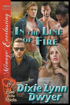 In the Line of Fire [Love on the Rocks 6] (Siren Publishing Menage Everlasting) (Paperback)