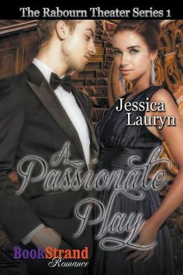 A Passionate Play [The Rabourn Theater 1] (Bookstrand Publishing Romance) (Paperback)