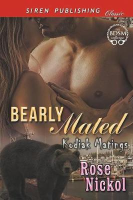 Bearly Mated [Kodiak Matings] (Siren Publishing Classic) (Paperback)
