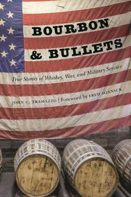 Bourbon and Bullets: True Stories of Whiskey, War, and Military Service (Hardback)