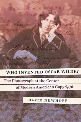 Who Invented Oscar Wilde?: The Photograph at the Center of Modern American Copyright (Hardback)