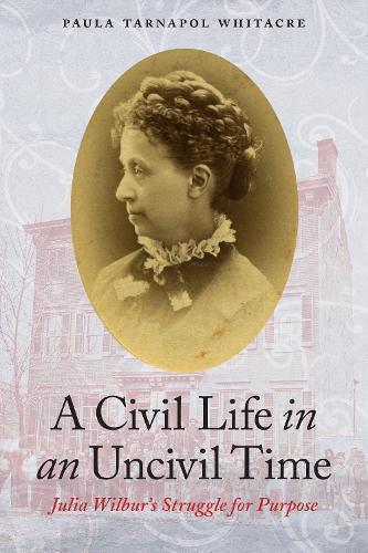 A Civil Life in an Uncivil Time: Julia Wilbur's Struggle for Purpose (Paperback)