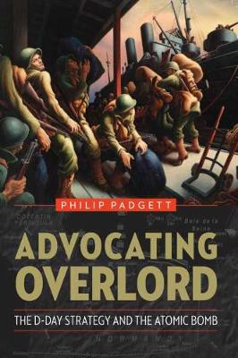 Advocating Overlord: The D-Day Strategy and the Atomic Bomb (Paperback)