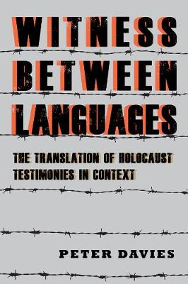 Witness between Languages: The Translation of Holocaust Testimonies in Context - Dialogue and Disjunction: Studies in Jewish German Literature, Culture & Thought (Hardback)