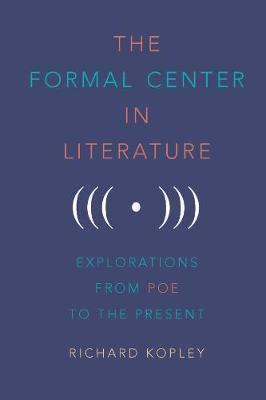 The Formal Center in Literature: Explorations from Poe to the Present - Studies in English & American Literature & Culture (Hardback)