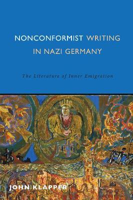 Nonconformist Writing in Nazi Germany: The Literature of Inner Emigration - Studies in German Literature, Linguistics, and Culture (Paperback)
