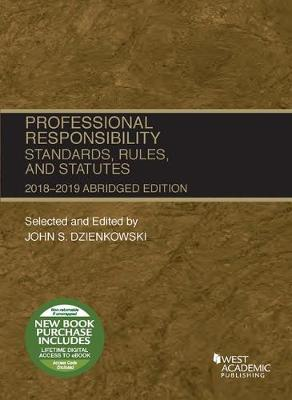 Professional Responsibility, Standards, Rules and Statutes, Abridged, 2018-2019 - Selected Statutes (Paperback)