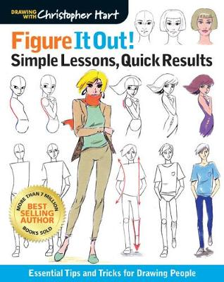 Figure It Out! Simple Lessons, Quick Results: Essential Tips and Tricks for Drawing People - Christopher Hart Figure It Out! (Paperback)
