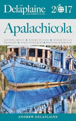 Apalachicola - The Delaplaine 2017 Long Weekend Guide (Paperback)