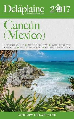 Cancun (Mexico) - The Delaplaine 2017 Long Weekend Guide (Paperback)