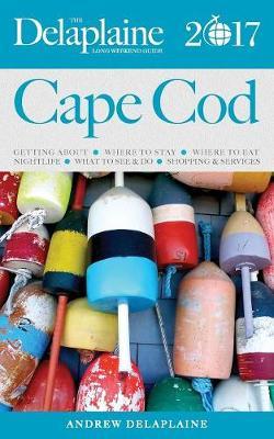 Cape Cod - The Delaplaine 2017 Long Weekend Guide (Paperback)