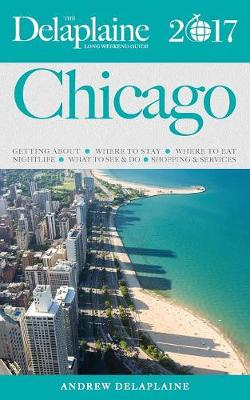 Chicago - The Delaplaine 2017 Long Weekend Guide (Paperback)