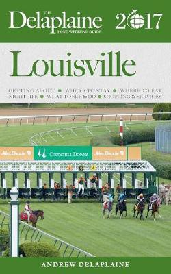 Louisville - The Delaplaine 2017 Long Weekend Guide (Paperback)