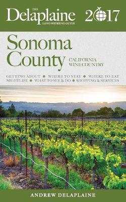 Sonoma County - The Delaplaine 2017 Long Weekend Guide (Paperback)
