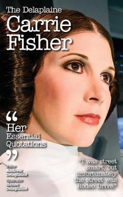 The Delaplaine Carrie Fisher - Her Essential Quotations (Paperback)