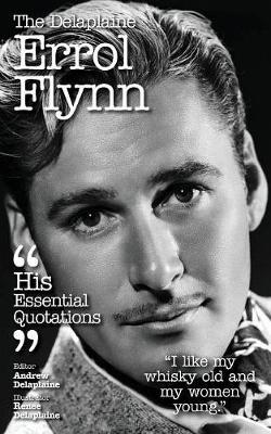 The Delaplaine Errol Flynn - His Essential Quotations (Paperback)