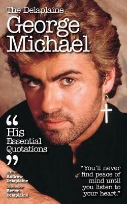 The Delaplaine George Michael - His Essential Quotations (Paperback)